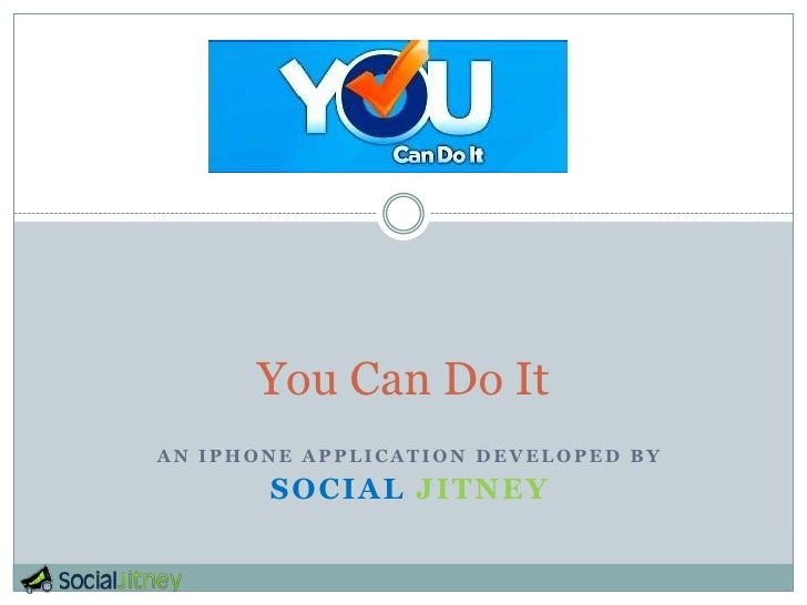 You Can Do ItAN IPHONE APPLICATION DEVELOPED BY       SOCIAL JITNEY