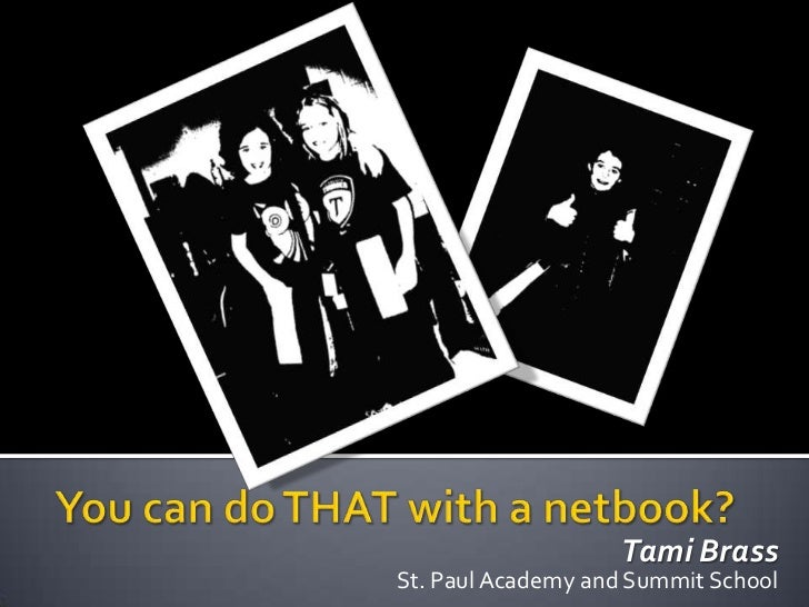 You can do THAT with a netbook?<br />Tami Brass<br />St. Paul Academy and Summit School<br />