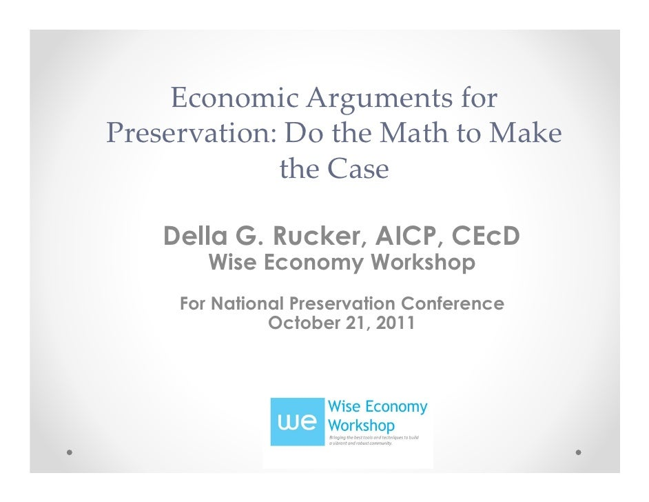 Economic Arguments forPreservation: Do the Math to Make             the Case    Della G. Rucker, AICP, CEcD        Wise Ec...