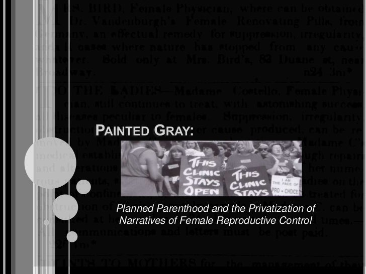 Painted Gray:<br />Planned Parenthood and the Privatization of Narratives of Female Reproductive Control <br />