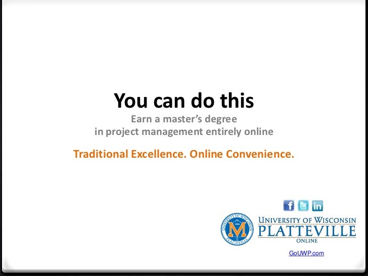 You can do this            Earn a master's degree    in project management entirely onlineTraditional Excellence. Online C...