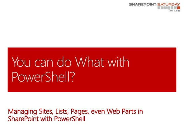 Managing Sites, Lists, Pages, even Web Parts inSharePoint with PowerShell