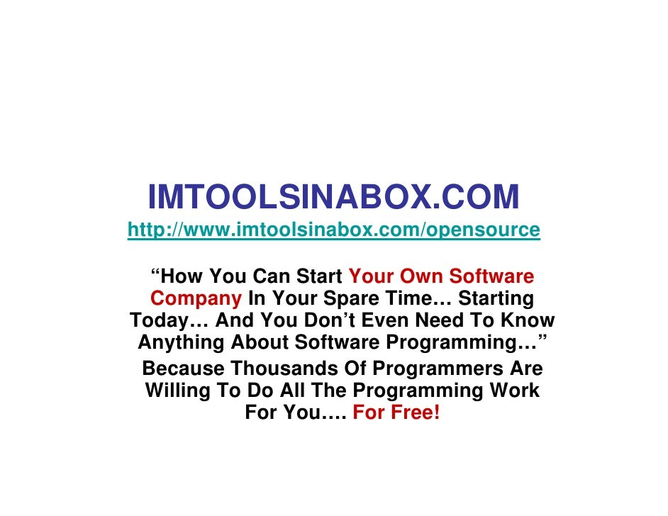 "IMTOOLSINABOX.COM http://www.imtoolsinabox.com/opensource    ""How You Can Start Your Own Software   Company In Your Spare ..."