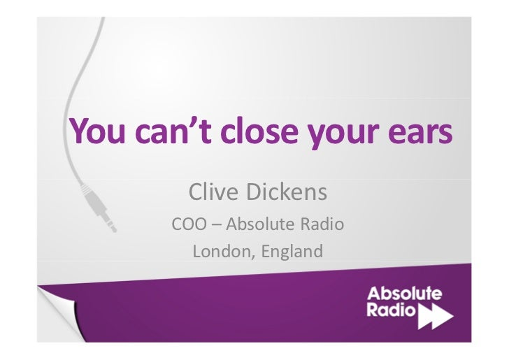You can't close your ears       Clive Dickens      COO – Absolute Radio        London, England
