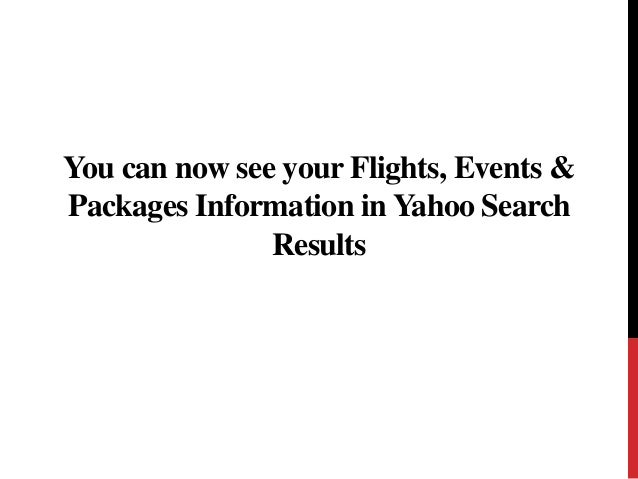 You can now see your Flights, Events &  Packages Information in Yahoo Search  Results