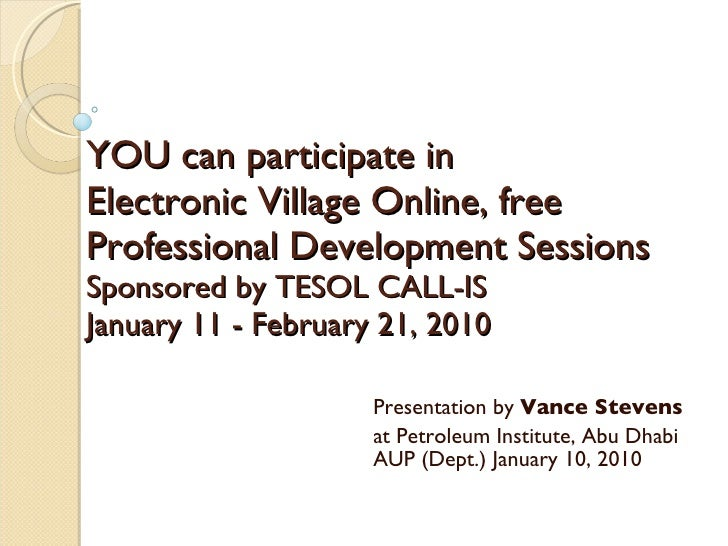 YOU can participate in  Electronic Village Online, free Professional Development Sessions  Sponsored by TESOL CALL-IS  Jan...