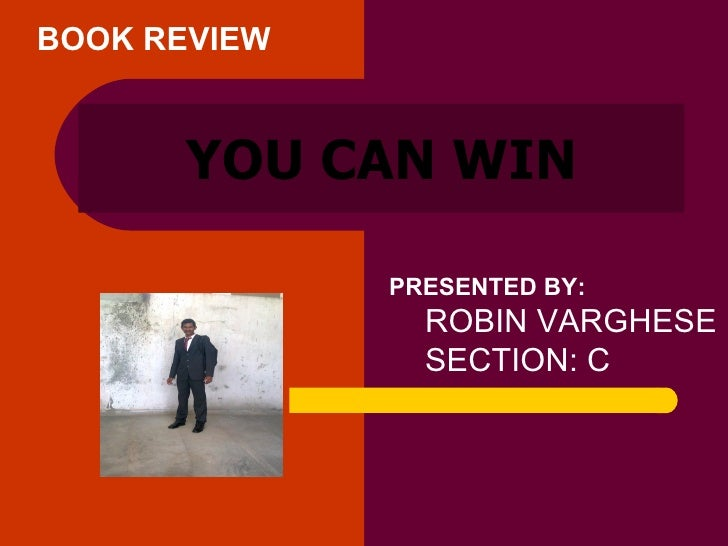 YOU CAN WIN PRESENTED BY: ROBIN VARGHESE SECTION: C BOOK REVIEW