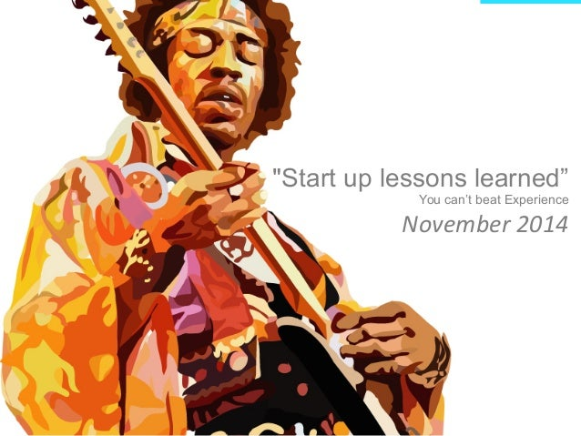 """""""Start up lessons learned""""  You can't beat Experience  November  2014"""