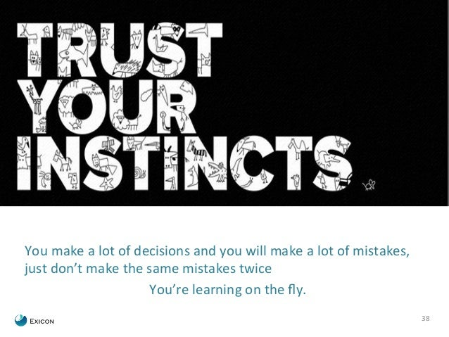 38  You  make  a  lot  of  decisions  and  you  will  make  a  lot  of  mistakes,  just  don't  make  the  same  mistakes ...