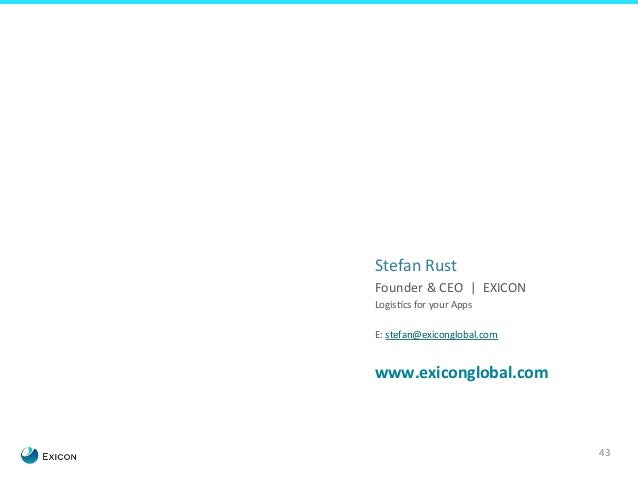 43  Stefan  Rust  Founder  &  CEO  |  EXICON  LogisEcs  for  your  Apps  E:  stefan@exiconglobal.com  www.exiconglobal.com