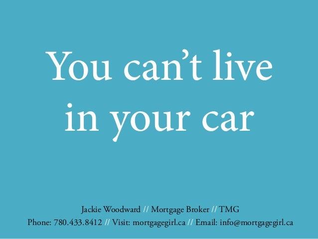 Jackie Woodward // Mortgage Broker // TMG Phone: 780.433.8412 // Visit: mortgagegirl.ca // Email: info@mortgagegirl.ca You...