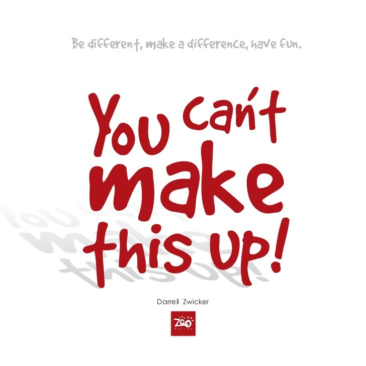 Be different, make a difference, have fun.               Darrell Zwicker