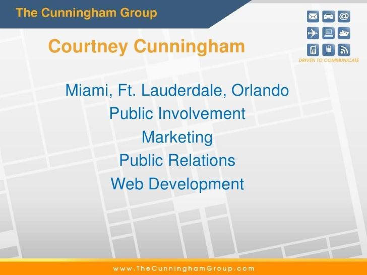 Courtney Cunningham Miami, Ft. Lauderdale, Orlando      Public Involvement            Marketing        Public Relations   ...