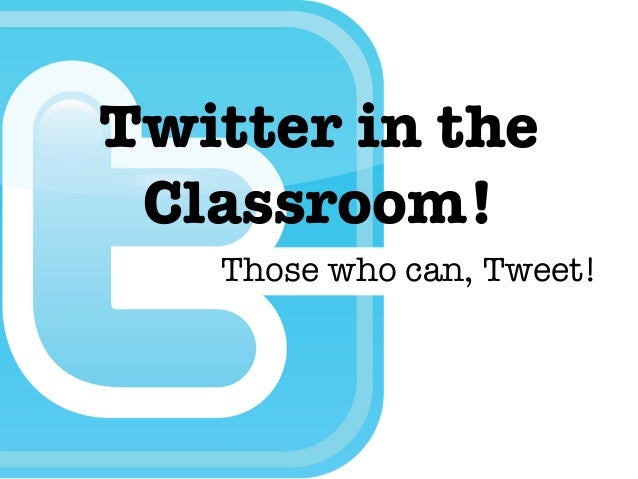Those who can, Tweet! Twitter in the Classroom!