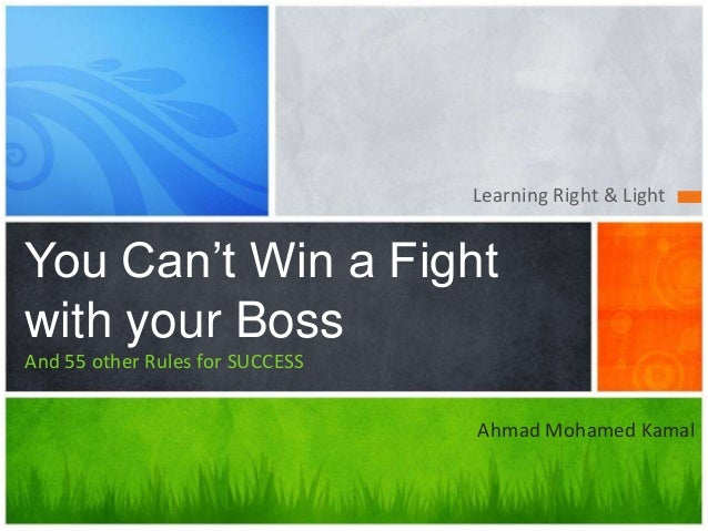Learning Right & LightYou Can't Win a Fightwith your BossAnd 55 other Rules for SUCCESSAhmad Mohamed Kamal