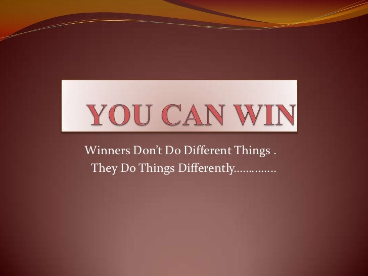 Winners Don't Do Different Things . They Do Things Differently……........