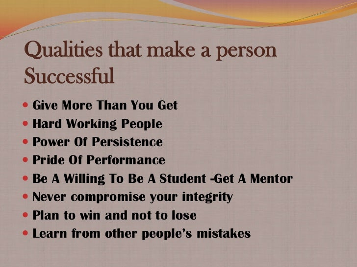 Qualities that make a personSuccessful Give More Than You Get Hard Working People Power Of Persistence Pride Of Perfor...
