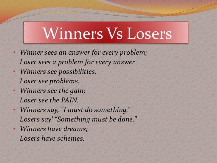 Winners Vs Losers• Winner sees an answer for every problem;    Loser sees a problem for every answer.•   Winners see possi...