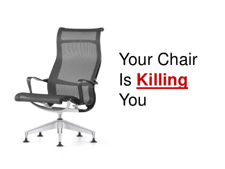 Your Chair Is Killing You<br />