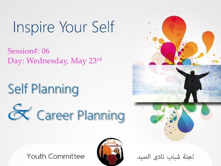 Session#: 06Day: Wednesday, May 23rdSelf Planning& Career Planning