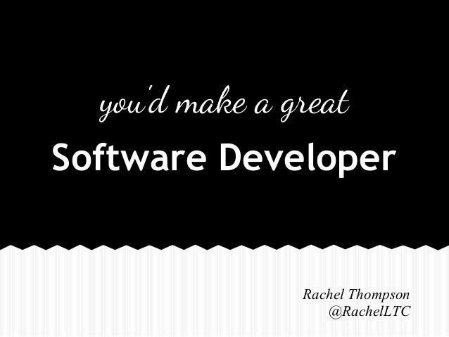 youd make a greatRachel Thompson@RachelLTCSoftware Developer