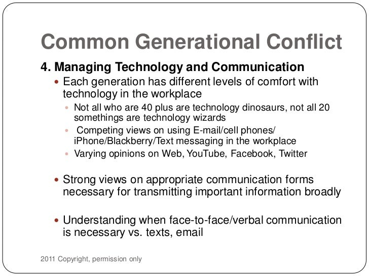 generational conflict in the workplace Conflict in the workplace has been an issue long before professionals started suiting-up and sitting down at a desk though individuals have learned to work through certain issues, generational friction can still be an issue with the newest generation, the millennials, taking over the office, there's bound to.