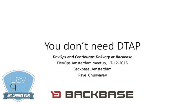 You don't need DTAP DevOps and Continuous Delivery at Backbase DevOps Amsterdam meetup, 17-12-2015 Backbase, Amsterdam Pav...