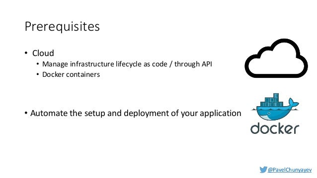 @PavelChunyayev Infrastructure is integral part of application • Application is delivered as a set of immutable virtual ma...