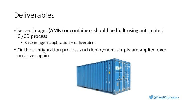 @PavelChunyayev Immutable infrastructure • Get infrastructure exactly when it's needed • Dispose immediately after use • N...