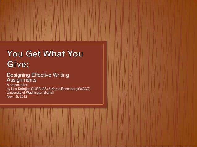 Designing Effective WritingAssignmentsA presentationby Kris Kellejian(CUSP/IAS) & Karen Rosenberg (WACC)University of Wash...