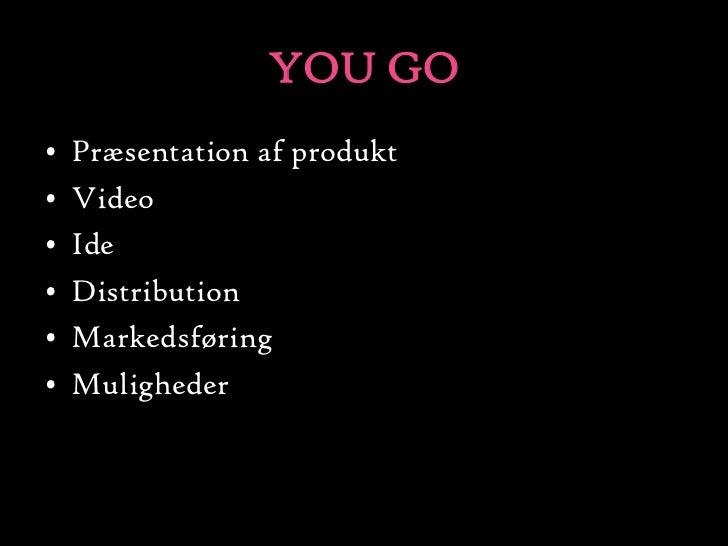 YOU GO<br />Præsentation af produkt<br />Video <br />Ide<br />Distribution<br />Markedsføring<br />Muligheder<br />