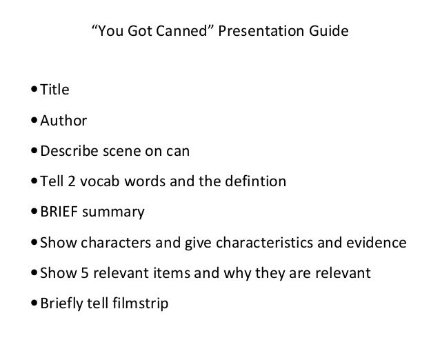 """You Got Canned"" Presentation Guide• Title• Author• Describe scene on can• Tell 2 vocab words and the defintion• BRIEF sum..."