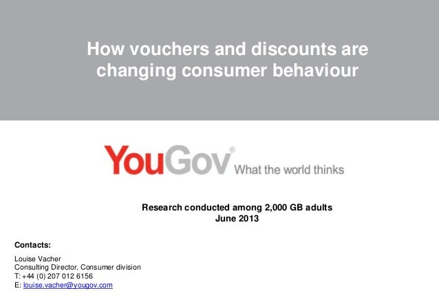 How vouchers and discounts are changing consumer behaviour  Research conducted among 2,000 GB adults June 2013 Contacts: L...