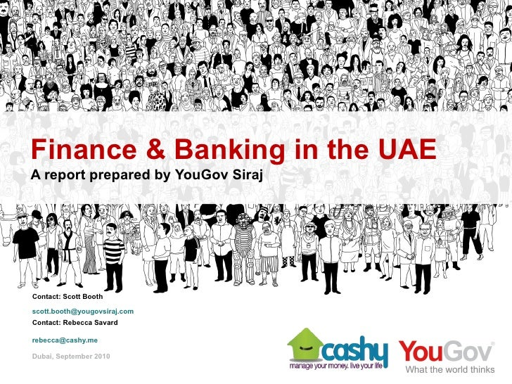 Finance & Banking in the UAE            A report prepared by YouGov Siraj                Contact: Scott Booth             ...