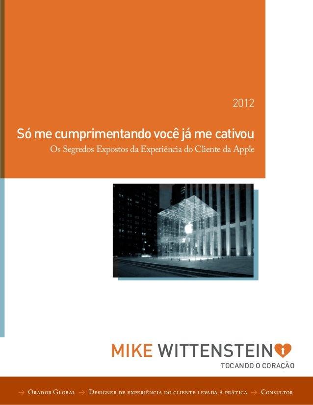 2012  Só me cumprimentando você já me cativou Os Segredos Expostos da Experiência do Cliente da Apple  MIKE WITTENSTEIN  T...