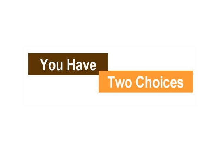 You Have 2 Choices