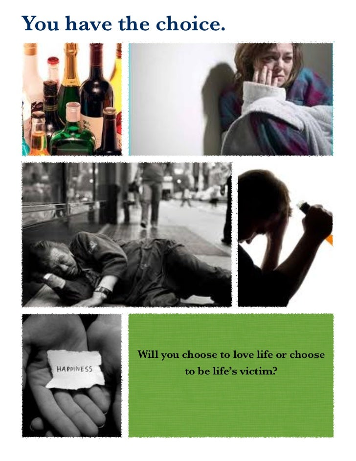 You have the choice.           Will you choose to love life or choose                    to be life's victim?