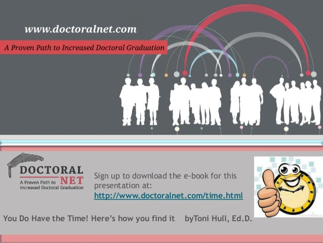 Sign up to download the e-book for this presentation at: http://www.doctoralnet.com/time.html You Do Have the Time! Here's...