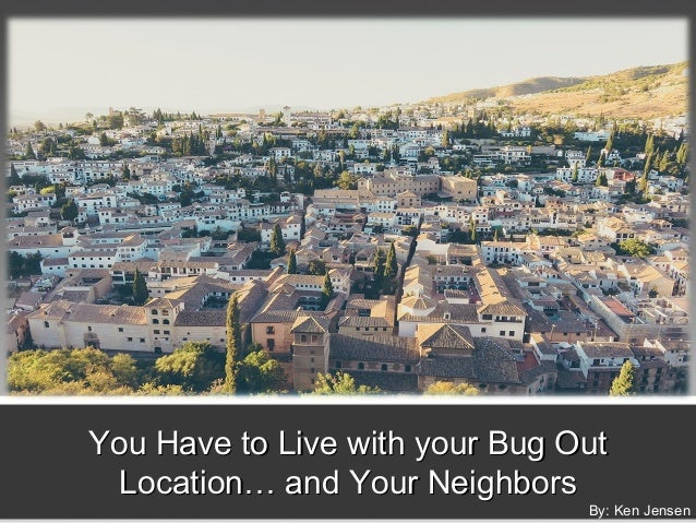 You Have to Live with your Bug OutYou Have to Live with your Bug Out Location… and Your NeighborsLocation… and Your Neighb...