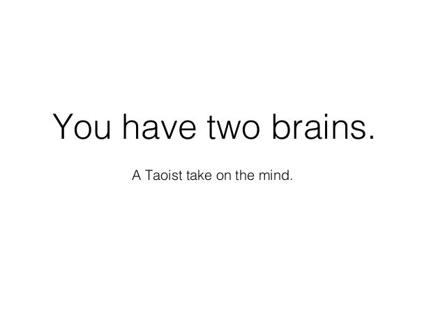 You have two brains.    A Taoist take on the mind.