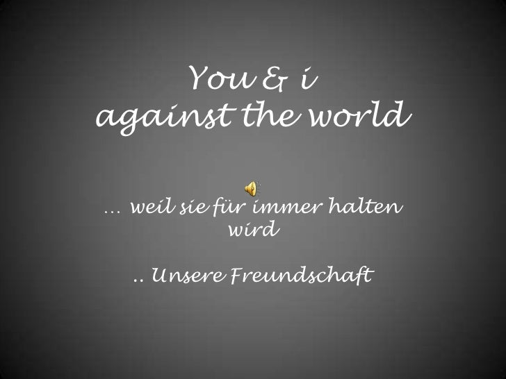 You & i againsttheworld<br />… weil sie für immer halten<br />wird<br />.. Unsere Freundschaft<br />
