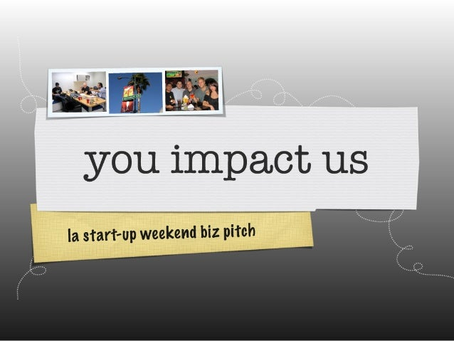 You Impact Us - LA startup weekend business pitch