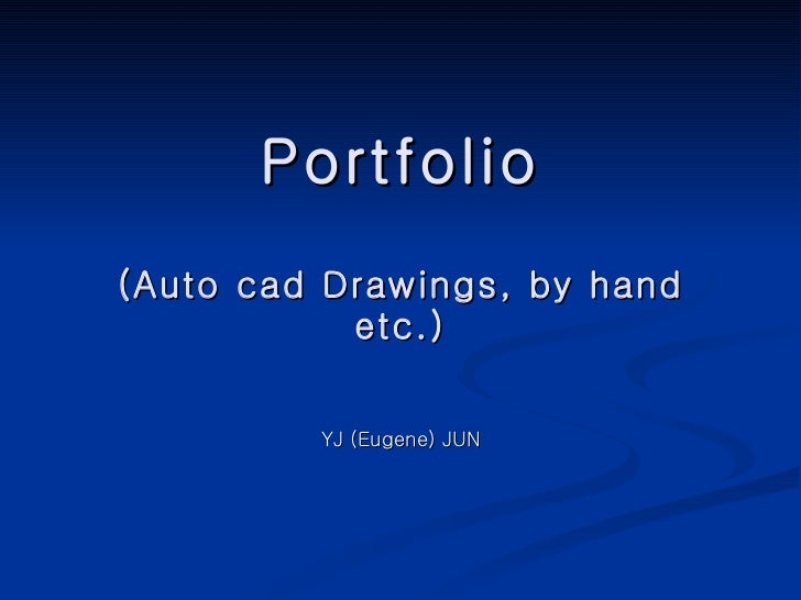 Portfolio (Auto cad Drawings, by hand etc.) YJ (Eugene) JUN