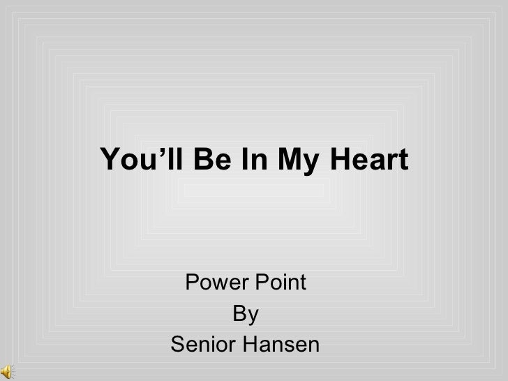 You'll Be In My Heart Power Point By Senior Hansen