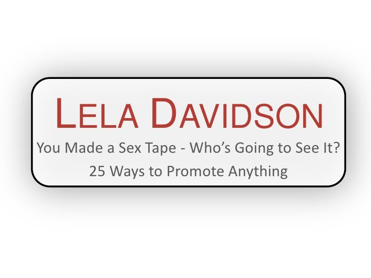 LELA DAVIDSONYou Made a Sex Tape - Who's Going to See It?      25 Ways to Promote Anything