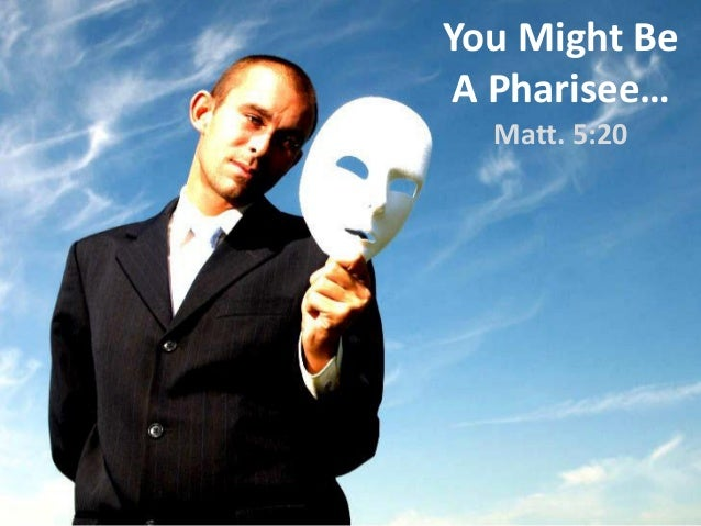 You Might Be A Pharisee… Matt. 5:20