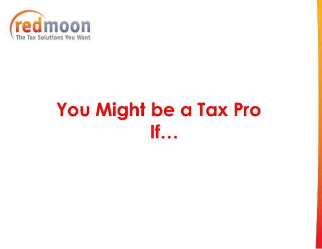 You Might be a Tax Pro          If…