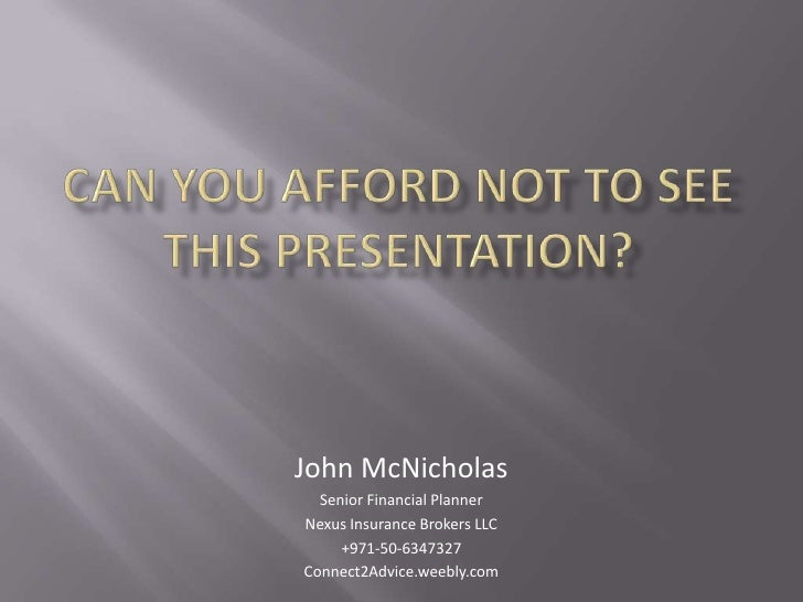 Can you afford not to see this presentation?<br />John McNicholas<br />Senior Financial Planner<br />Nexus Insurance Broke...