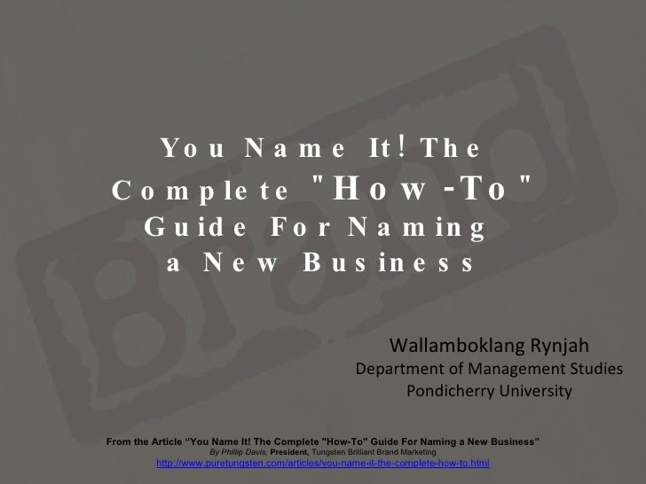 """You Name It! The Complete """" How-To """" Guide For Naming  a New Business Wallamboklang Rynjah Department of Managem..."""