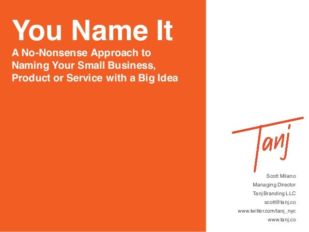 You Name It A No-Nonsense Approach to Naming Your Small Business, Product or Service with a Big Idea Scott Milano Managing...